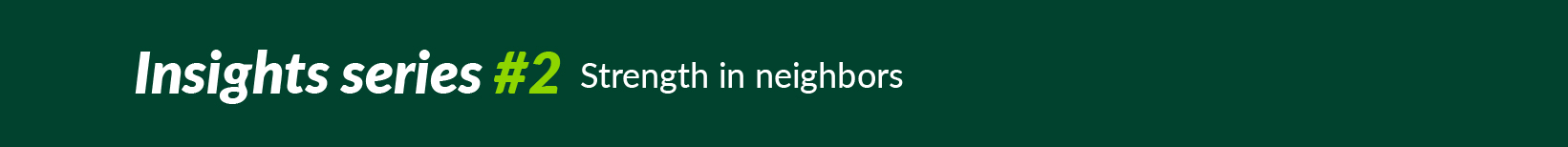 Insights series #2: Strength in neighbors