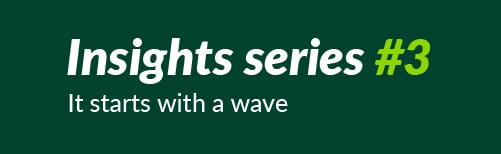 Insights series #3: It starts with a wave